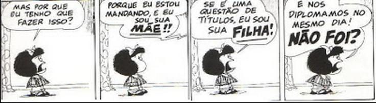 As tirinhas da Mafalda em poucos quadrinhos falam tudo.
